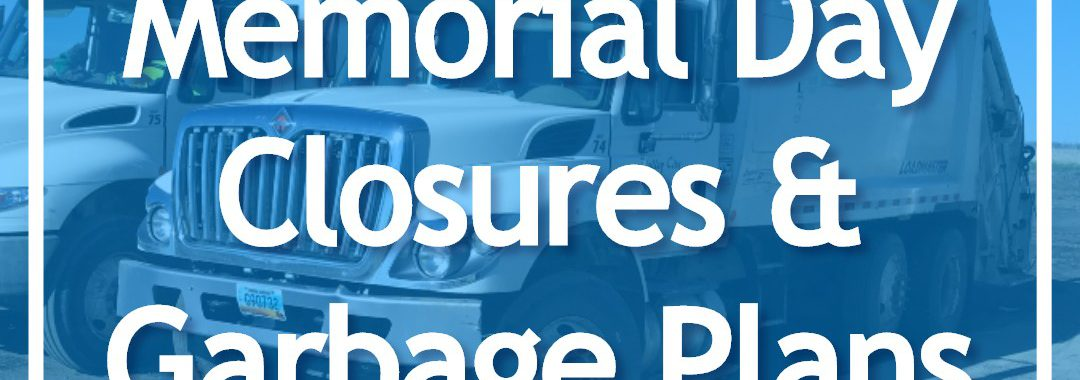 Memorial Day Closures & Garbage Plans overlaid on garbage truck