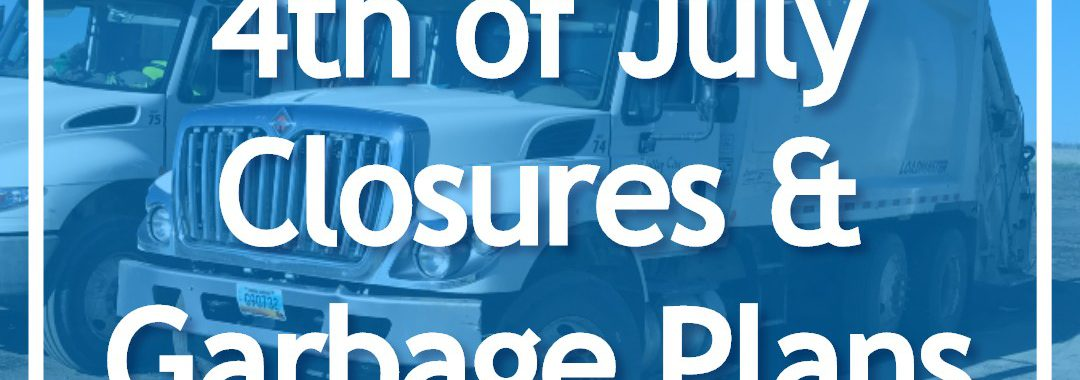 Text: 4th of July Closures & Garbage Plans overlaid over garbage trucks