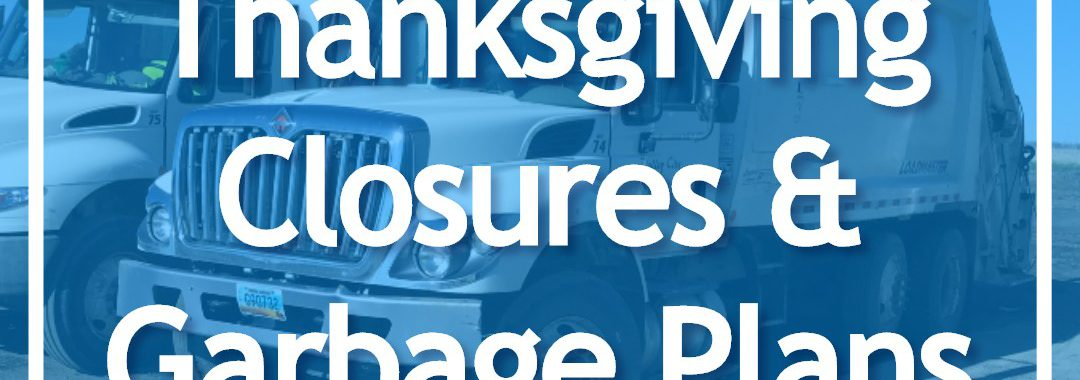 Thanksgiving Closures & Garbage Plans overlay on garbage trucks background