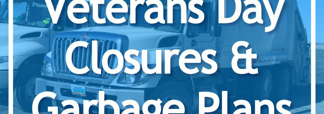 Veterans Day Closures & Garbage Plans overlay on garbage trucks background